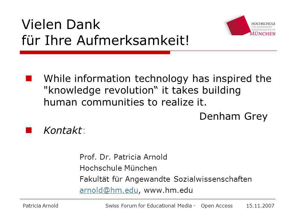 Patricia ArnoldSwiss Forum for Educational Media - Open Access 15.11.2007 Vielen Dank für Ihre Aufmerksamkeit.