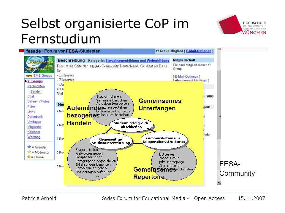 Patricia ArnoldSwiss Forum for Educational Media - Open Access 15.11.2007 Selbst organisierte CoP im Fernstudium Gemeinsames Unterfangen Gemeinsames Repertoire Aufeinander- bezogenes Handeln FESA- Community