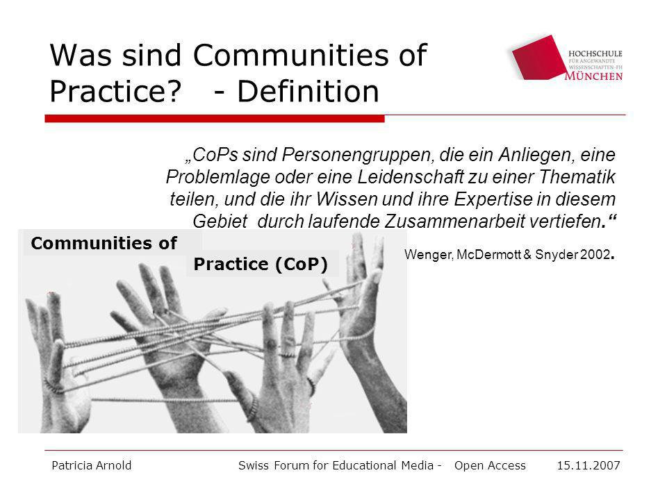 Patricia ArnoldSwiss Forum for Educational Media - Open Access 15.11.2007 Was sind Communities of Practice? - Definition CoPs sind Personengruppen, di