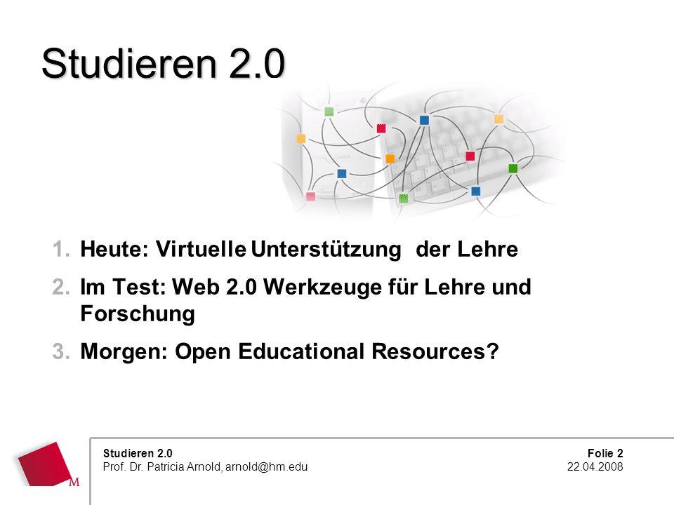 Folie 2 22.04.2008 Studieren 2.0 Prof. Dr. Patricia Arnold, arnold@hm.edu Studieren 2.0 (Beywl & Bestvater 1998) 1.Heute: Virtuelle Unterstützung der