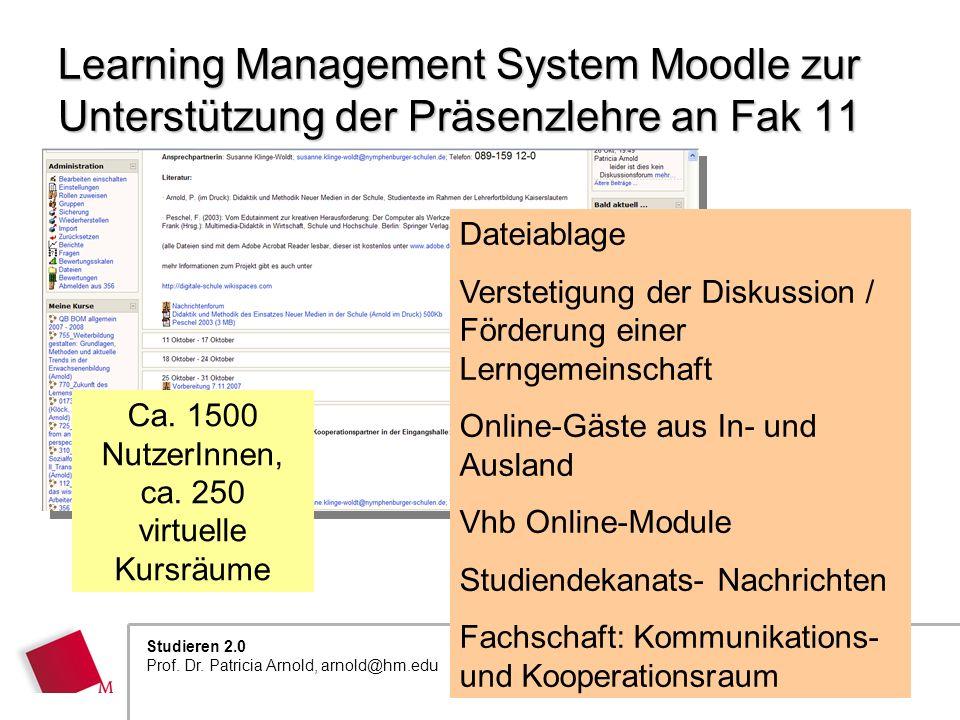 Folie 3 22.04.2008 Studieren 2.0 Prof. Dr. Patricia Arnold, arnold@hm.edu Learning Management System Moodle zur Unterstützung der Präsenzlehre an Fak