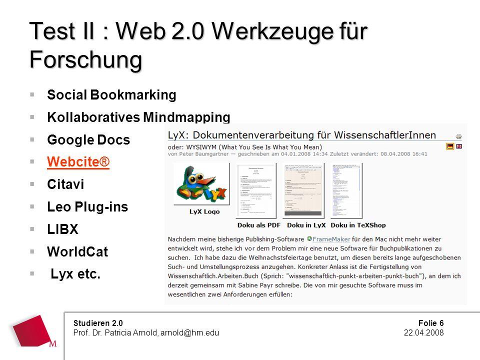 Folie 6 22.04.2008 Studieren 2.0 Prof. Dr. Patricia Arnold, arnold@hm.edu Test II : Web 2.0 Werkzeuge für Forschung Social Bookmarking Kollaboratives