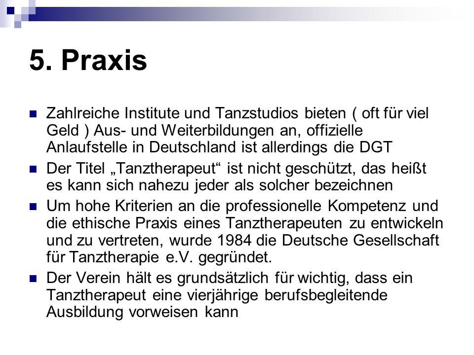 5. Praxis Zahlreiche Institute und Tanzstudios bieten ( oft für viel Geld ) Aus- und Weiterbildungen an, offizielle Anlaufstelle in Deutschland ist al