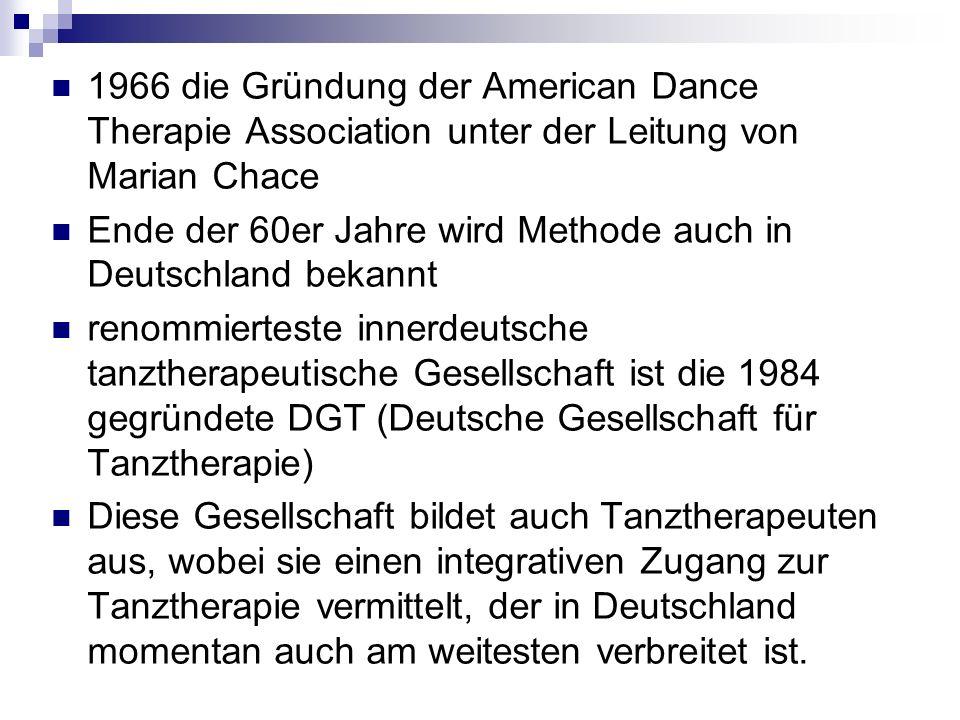 1966 die Gründung der American Dance Therapie Association unter der Leitung von Marian Chace Ende der 60er Jahre wird Methode auch in Deutschland beka