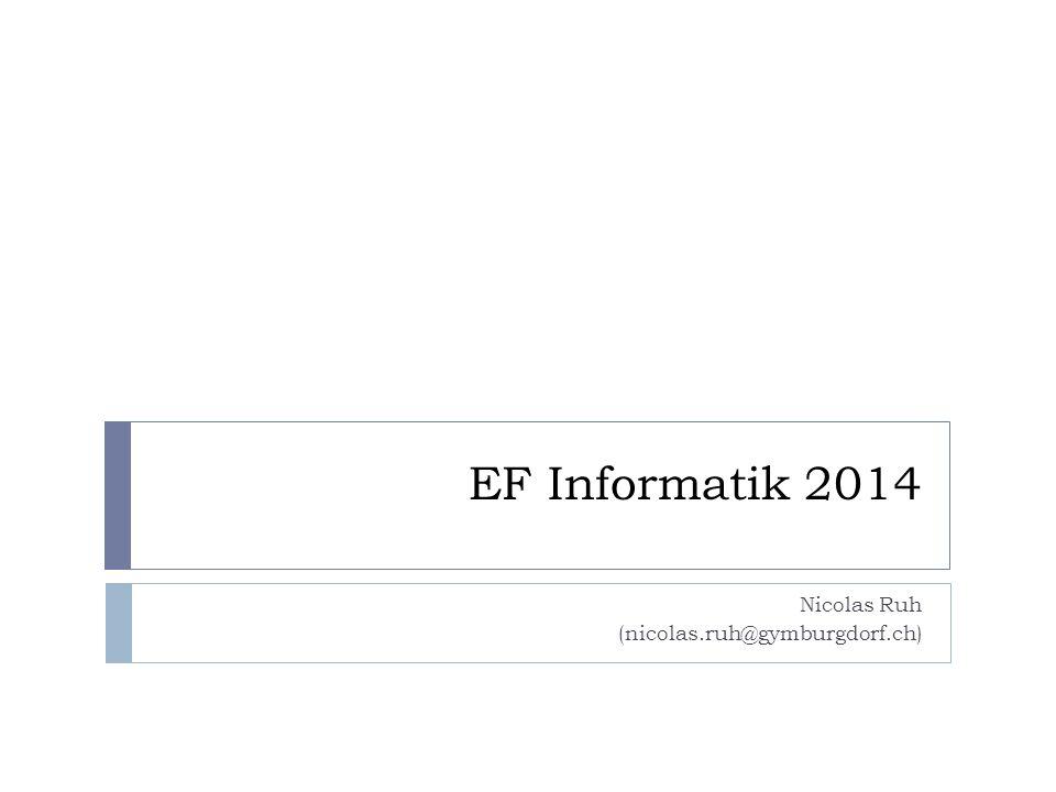 EF Informatik 2014 Nicolas Ruh (nicolas.ruh@gymburgdorf.ch)