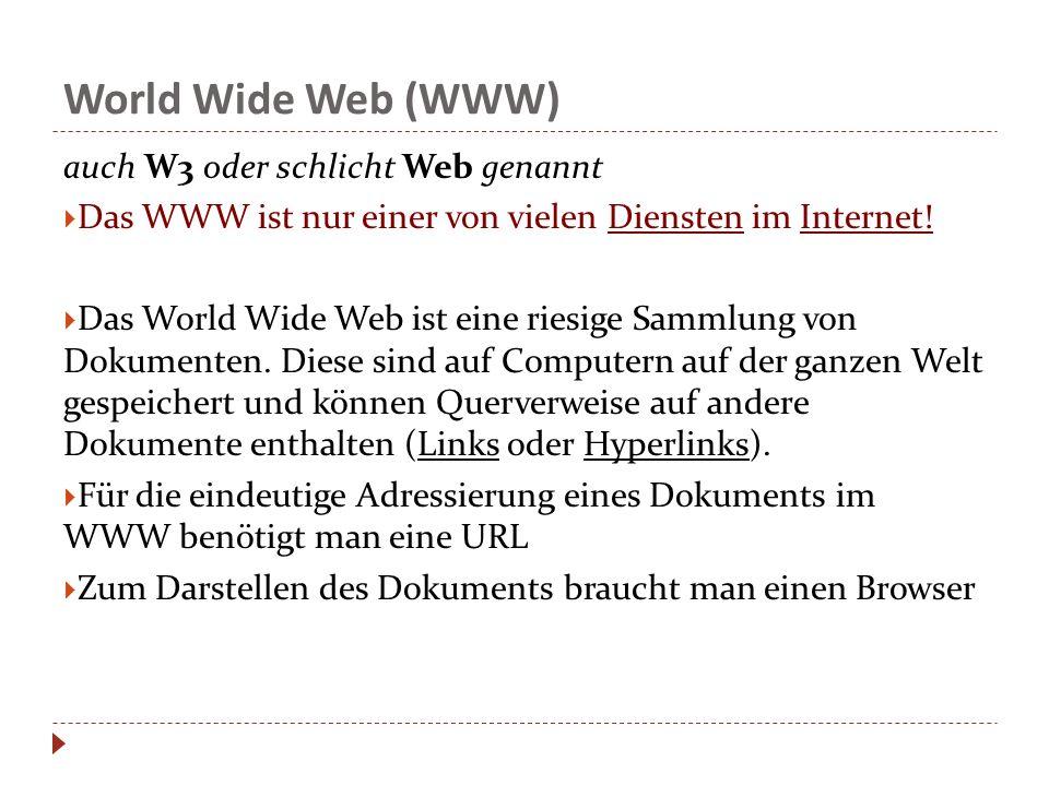 World Wide Web (WWW) auch W3 oder schlicht Web genannt Das WWW ist nur einer von vielen Diensten im Internet! Das World Wide Web ist eine riesige Samm