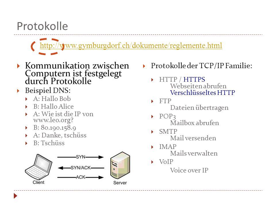 Protokolle Kommunikation zwischen Computern ist festgelegt durch Protokolle Beispiel DNS: A: Hallo Bob B: Hallo Alice A: Wie ist die IP von www.leo.or