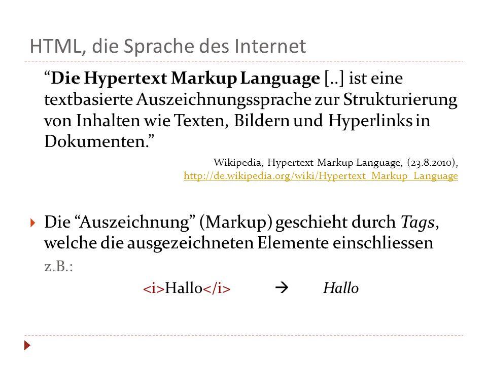 HTML, die Sprache des Internet Die Hypertext Markup Language [..] ist eine textbasierte Auszeichnungssprache zur Strukturierung von Inhalten wie Texte
