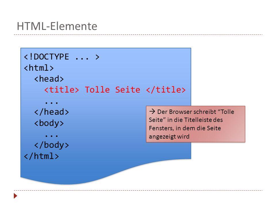 HTML-Elemente Tolle Seite...... Tolle Seite...... Der Browser schreibt Tolle Seite in die Titelleiste des Fensters, in dem die Seite angezeigt wird
