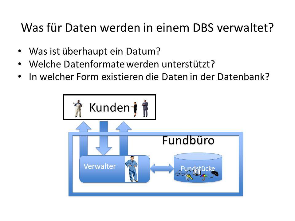 Was für Daten werden in einem DBS verwaltet? Was ist überhaupt ein Datum? Welche Datenformate werden unterstützt? In welcher Form existieren die Daten