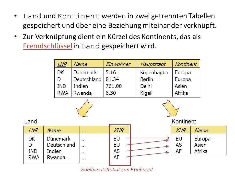 Land und Kontinent werden in zwei getrennten Tabellen gespeichert und über eine Beziehung miteinander verknüpft. Zur Verknüpfung dient ein Kürzel des