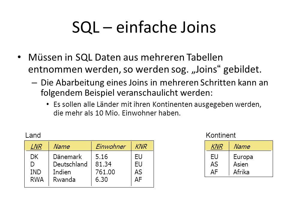 SQL – einfache Joins Müssen in SQL Daten aus mehreren Tabellen entnommen werden, so werden sog. Joins gebildet. – Die Abarbeitung eines Joins in mehre