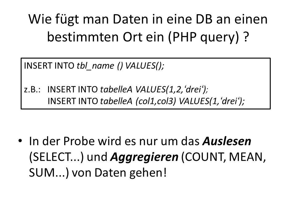 Wie fügt man Daten in eine DB an einen bestimmten Ort ein (PHP query) ? In der Probe wird es nur um das Auslesen (SELECT...) und Aggregieren (COUNT, M