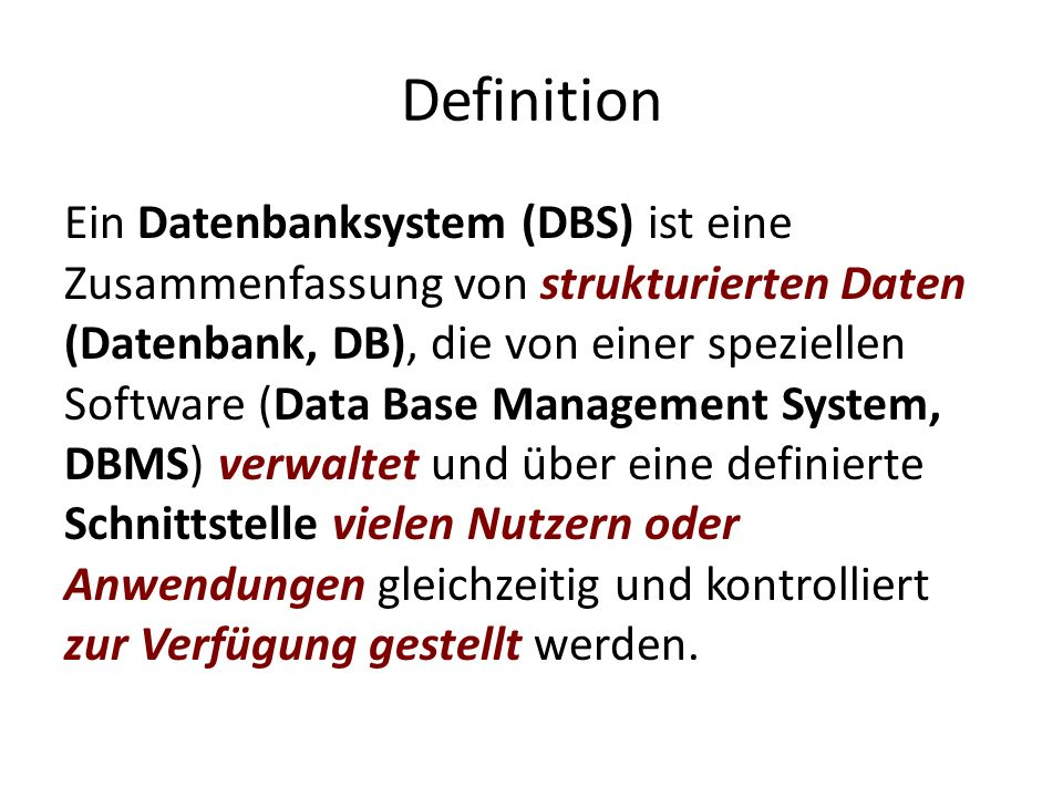 Die Verwaltung der Daten (DB + DBMS!) Datenbank (DB) Schnittstelle: Structured Query Language (SQL) Datenbanksystem (DBS) Anwendungen Datenbank Management System (DBMS)