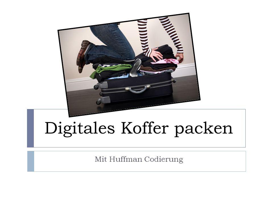 Digitales Koffer packen Mit Huffman Codierung
