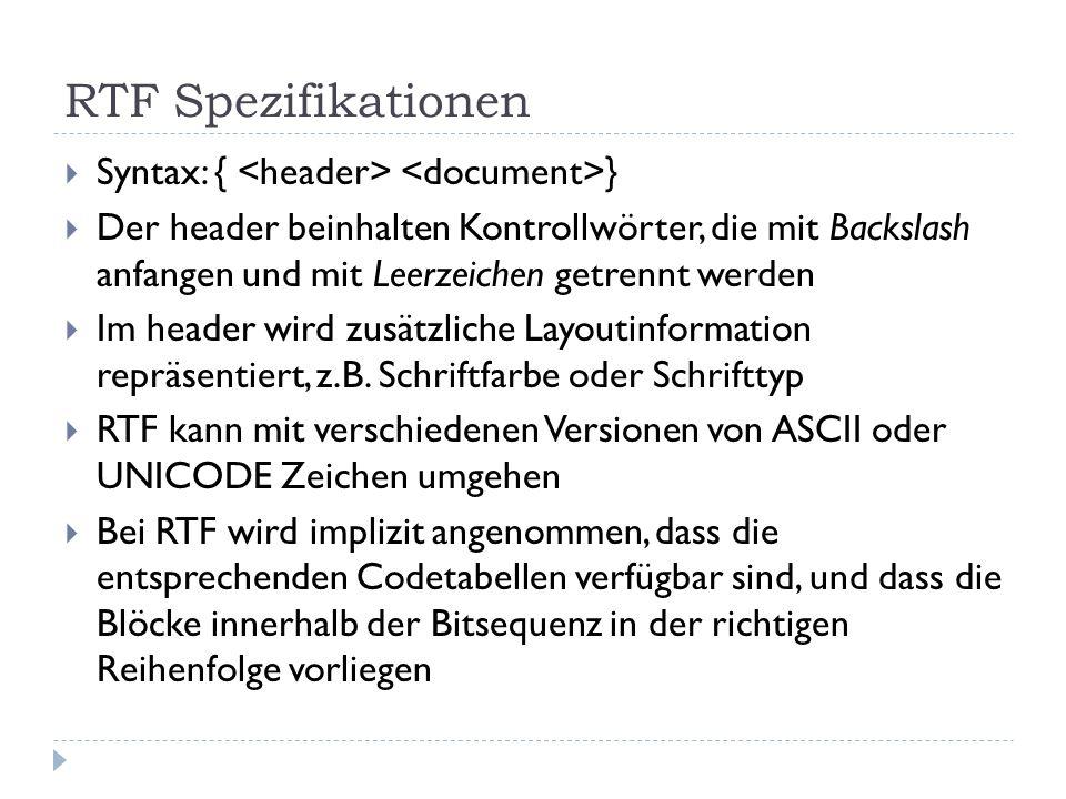 RTF Spezifikationen Syntax: { } Der header beinhalten Kontrollwörter, die mit Backslash anfangen und mit Leerzeichen getrennt werden Im header wird zu