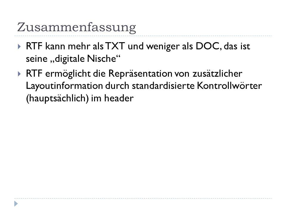 Zusammenfassung RTF kann mehr als TXT und weniger als DOC, das ist seine digitale Nische RTF ermöglicht die Repräsentation von zusätzlicher Layoutinfo