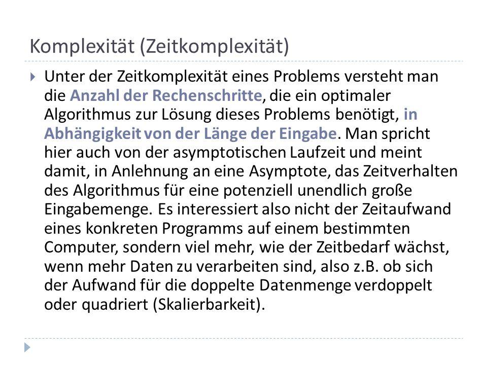 Komplexität (Zeitkomplexität) Unter der Zeitkomplexität eines Problems versteht man die Anzahl der Rechenschritte, die ein optimaler Algorithmus zur L