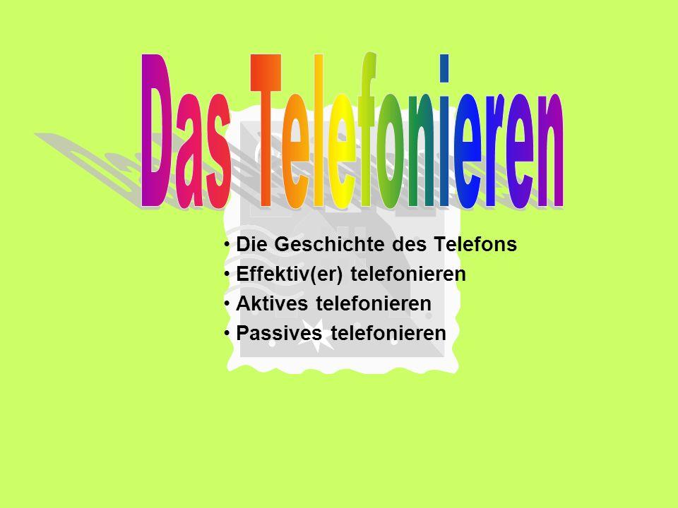 Die Geschichte des Telefons Effektiv(er) telefonieren Aktives telefonieren Passives telefonieren