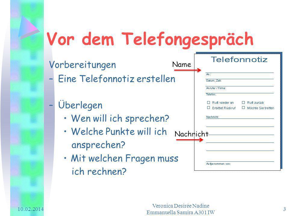 Vor dem Telefongespräch Vorbereitungen –Eine Telefonnotiz erstellen –Überlegen Wen will ich sprechen? Welche Punkte will ich ansprechen? Mit welchen F