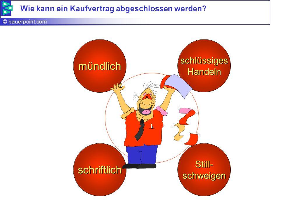 © bauerpoint.com Wie kann ein Kaufvertrag abgeschlossen werden? mündlich schlüssigesHandeln Still-schweigen schriftlich