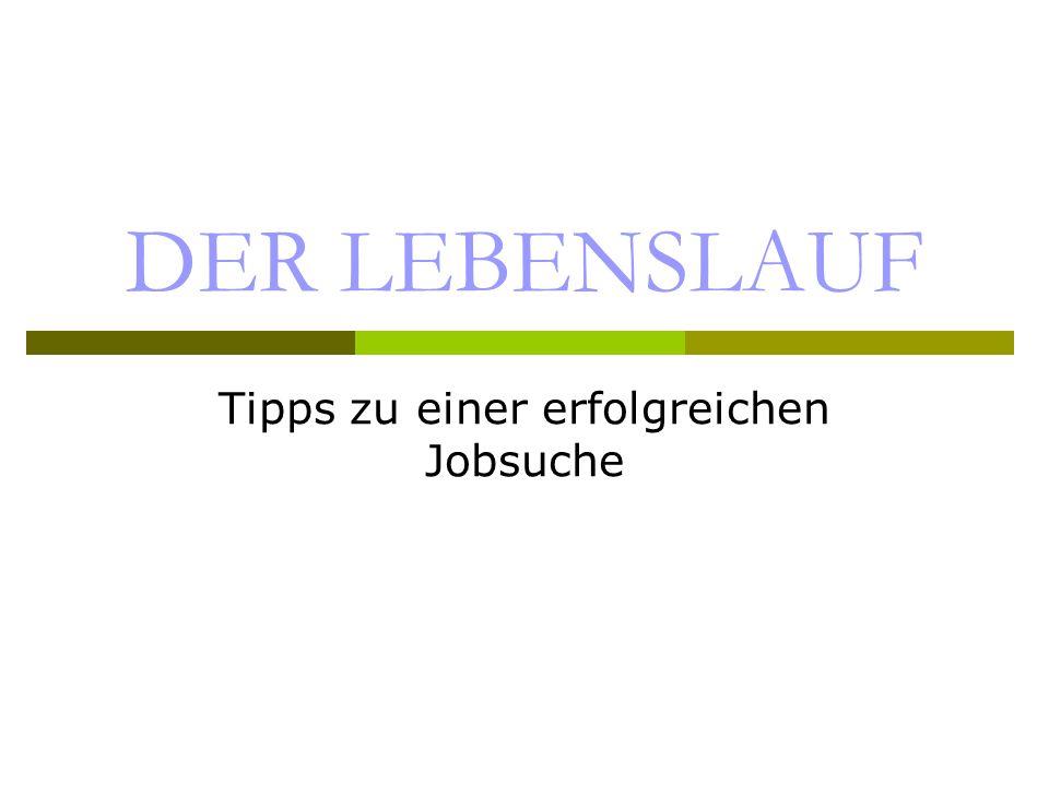 DER LEBENSLAUF Tipps zu einer erfolgreichen Jobsuche