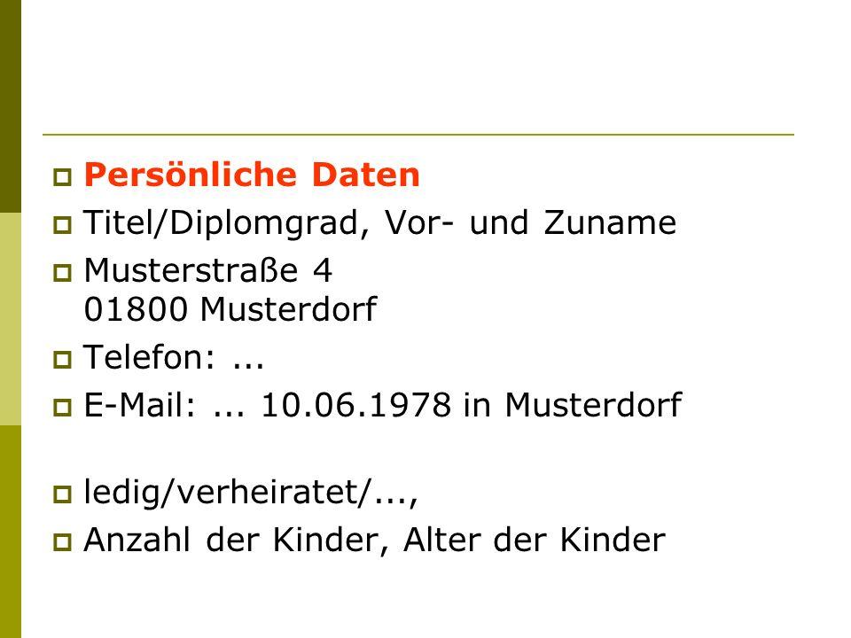 Persönliche Daten Titel/Diplomgrad, Vor- und Zuname Musterstraße 4 01800 Musterdorf Telefon:... E-Mail:... 10.06.1978 in Musterdorf ledig/verheiratet/
