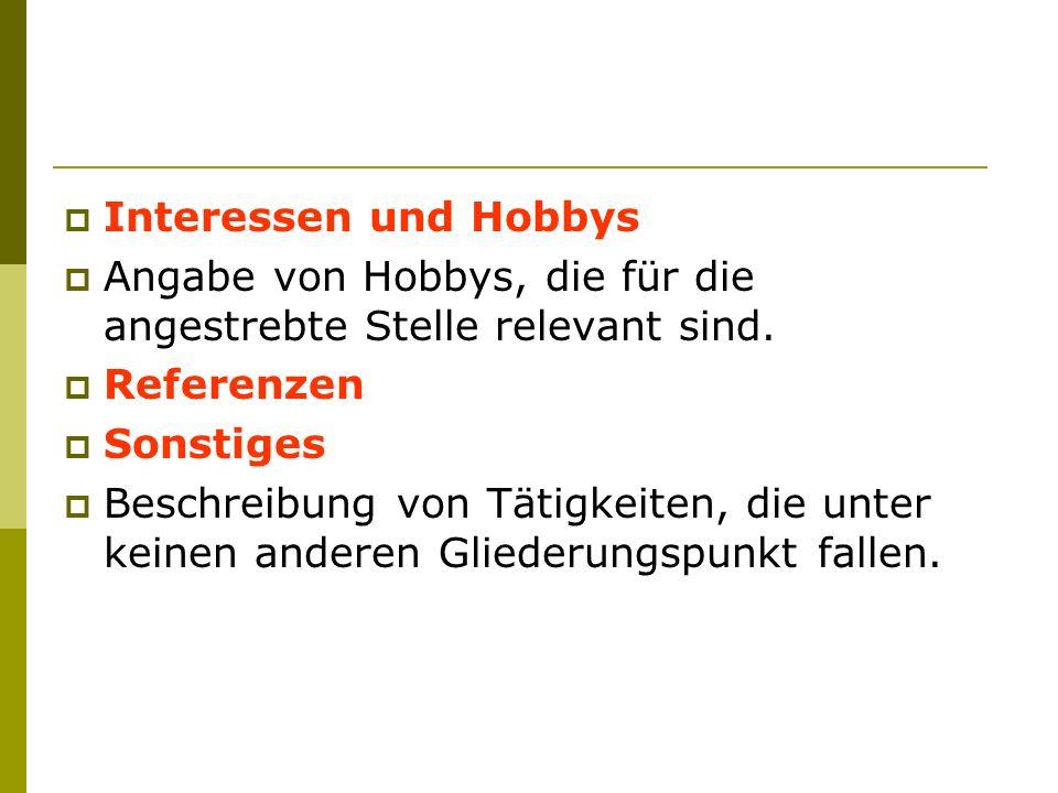 Interessen und Hobbys Angabe von Hobbys, die für die angestrebte Stelle relevant sind. Referenzen Sonstiges Beschreibung von Tätigkeiten, die unter ke