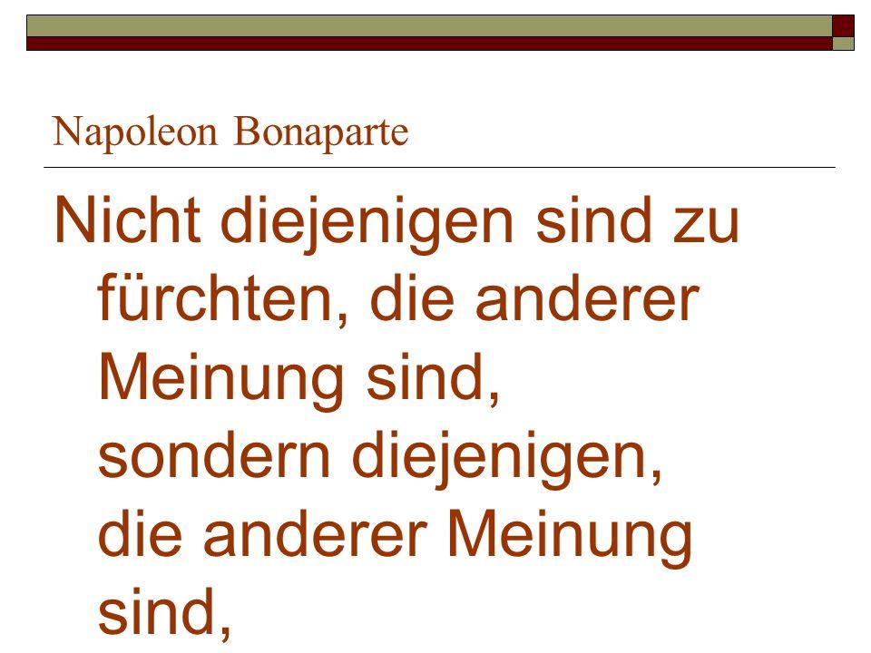Napoleon Bonaparte Nicht diejenigen sind zu fürchten, die anderer Meinung sind, sondern diejenigen, die anderer Meinung sind, aber zu feige, es zu sag