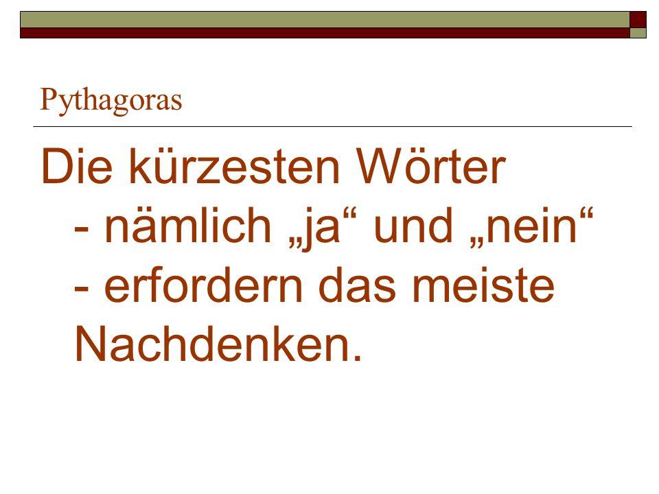 Pythagoras Die kürzesten Wörter - nämlich ja und nein - erfordern das meiste Nachdenken.