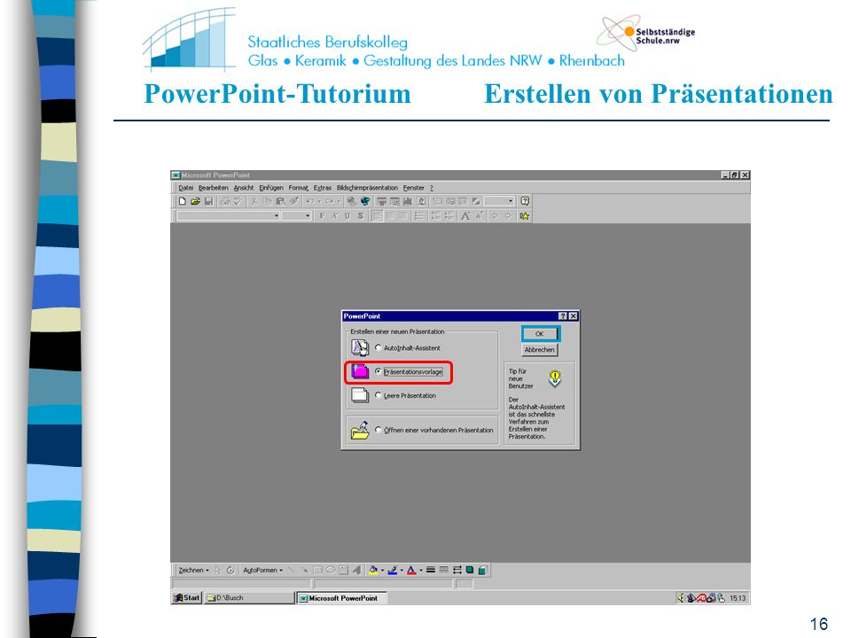 PowerPoint-TutoriumErstellen von Präsentationen 15 Präsentationsvorlage Für jegliche Präsentation sehr empfehlenswert Erleichtert die Arbeit Hiermit e
