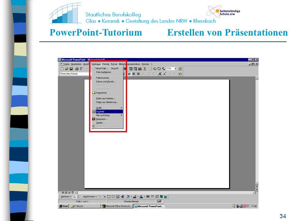 PowerPoint-TutoriumErstellen von Präsentationen 33 Animation von Texten 1.Text in ein Textfeld schreiben a)Einfügen b)Textfeld c)Mit dem Cursor ein Fe