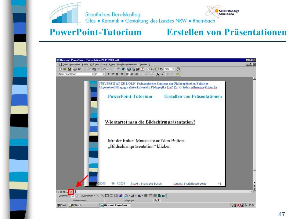 PowerPoint-TutoriumErstellen von Präsentationen 46 Wie startet man die Bildschirmpräsentation? Mit der linken Maustaste auf den Button Bildschirmpräse