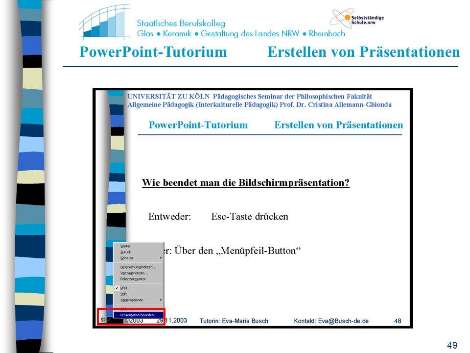 PowerPoint-TutoriumErstellen von Präsentationen 48 Wie beendet man die Bildschirmpräsentation? Entweder:Esc-Taste drücken Oder: Über den Menüpfeil-But