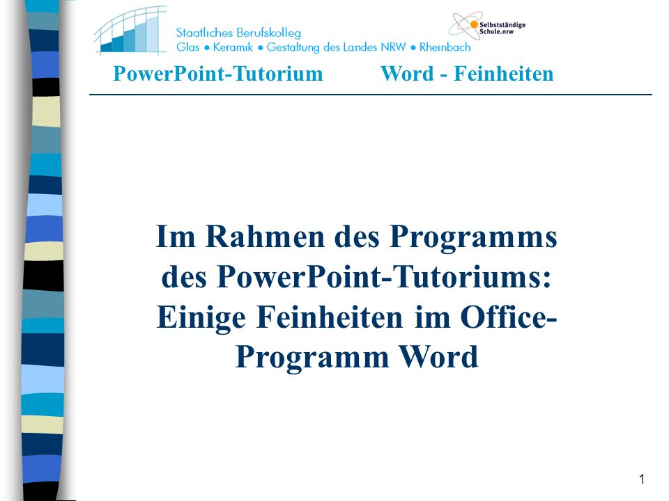PowerPoint-TutoriumWord - Feinheiten 1 Im Rahmen des Programms des PowerPoint-Tutoriums: Einige Feinheiten im Office- Programm Word
