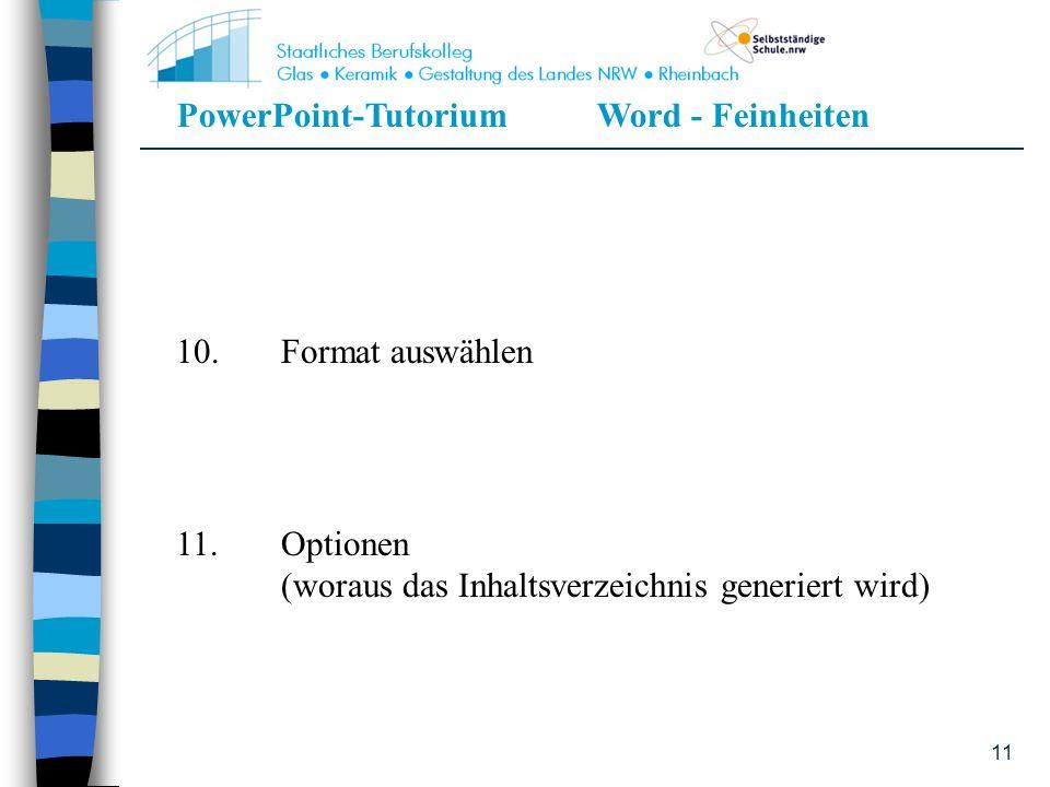 PowerPoint-TutoriumWord - Feinheiten 11 10.Format auswählen 11.Optionen (woraus das Inhaltsverzeichnis generiert wird)
