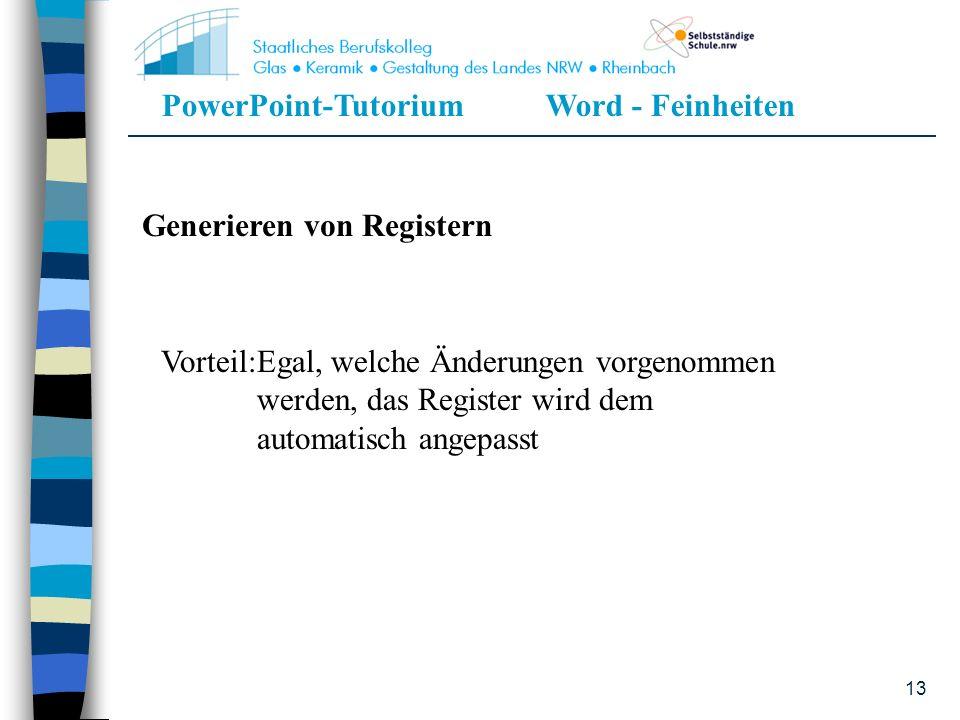 PowerPoint-TutoriumWord - Feinheiten 13 Generieren von Registern Vorteil:Egal, welche Änderungen vorgenommen werden, das Register wird dem automatisch