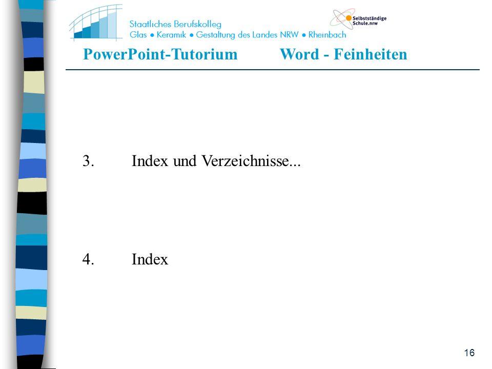 PowerPoint-TutoriumWord - Feinheiten 16 3.Index und Verzeichnisse... 4.Index