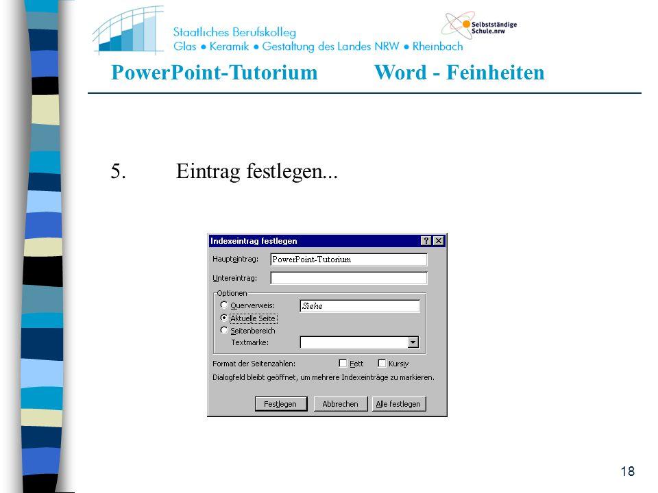 PowerPoint-TutoriumWord - Feinheiten 18 5.Eintrag festlegen...
