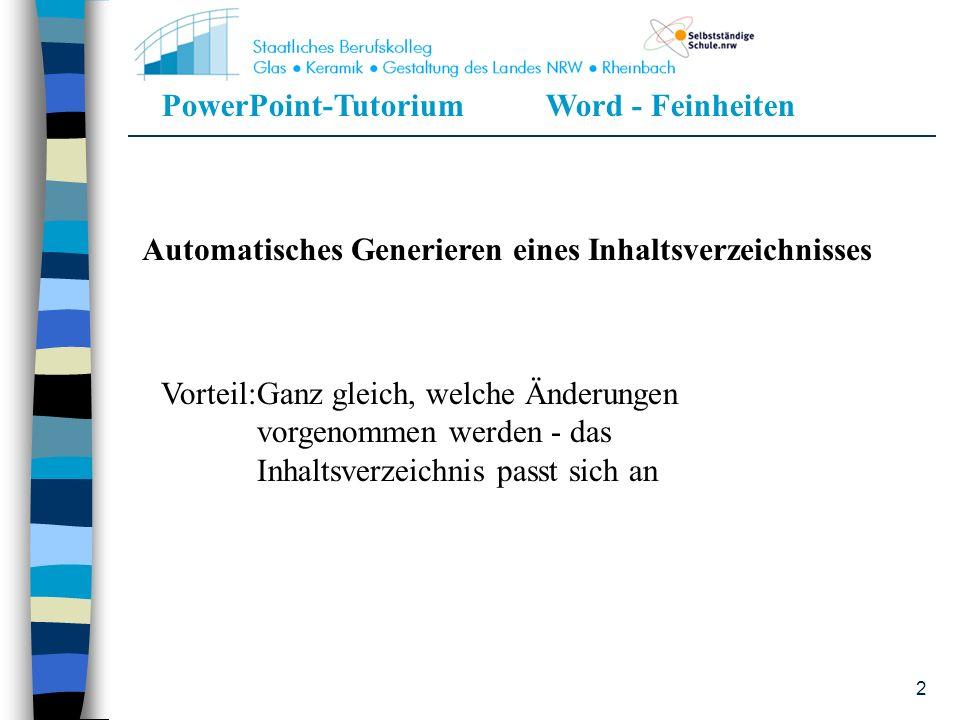 PowerPoint-TutoriumWord - Feinheiten 2 Automatisches Generieren eines Inhaltsverzeichnisses Vorteil:Ganz gleich, welche Änderungen vorgenommen werden
