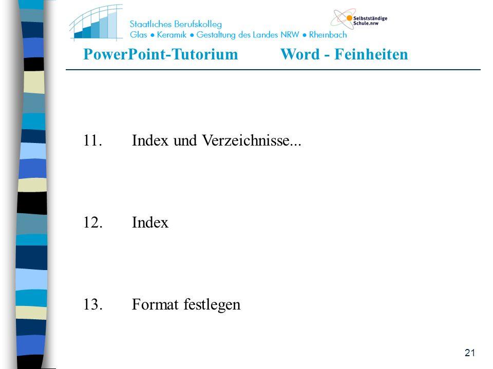 PowerPoint-TutoriumWord - Feinheiten 21 11.Index und Verzeichnisse... 12.Index 13.Format festlegen