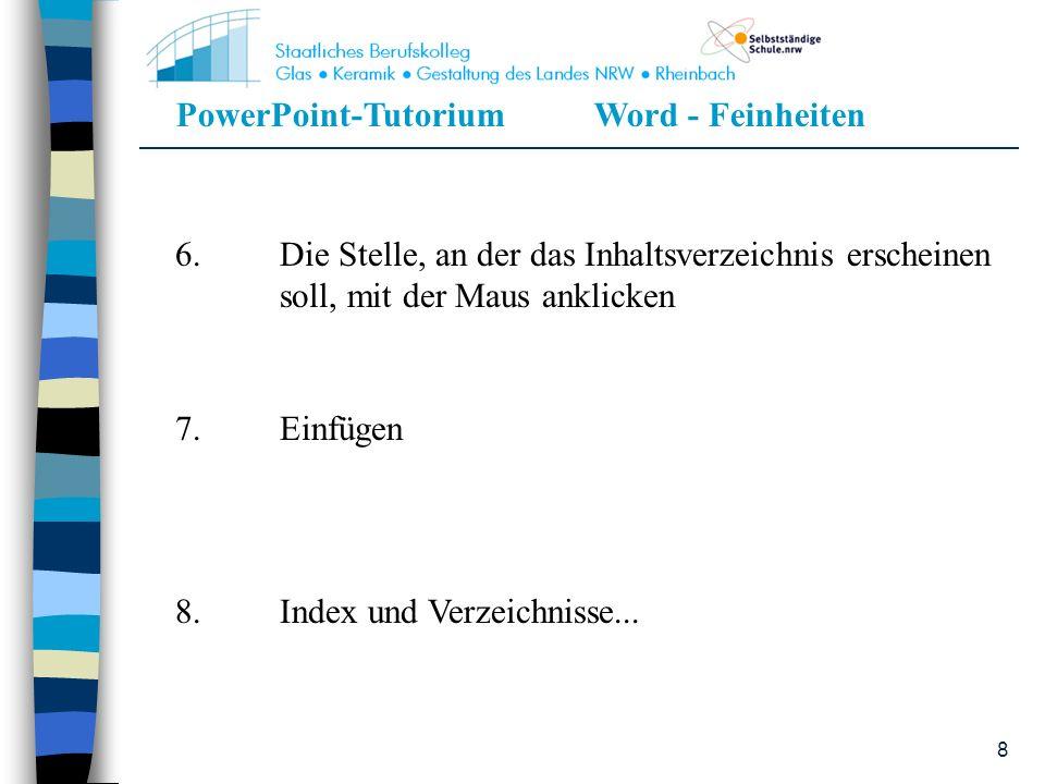 8 7.Einfügen 8.Index und Verzeichnisse... 6.Die Stelle, an der das Inhaltsverzeichnis erscheinen soll, mit der Maus anklicken