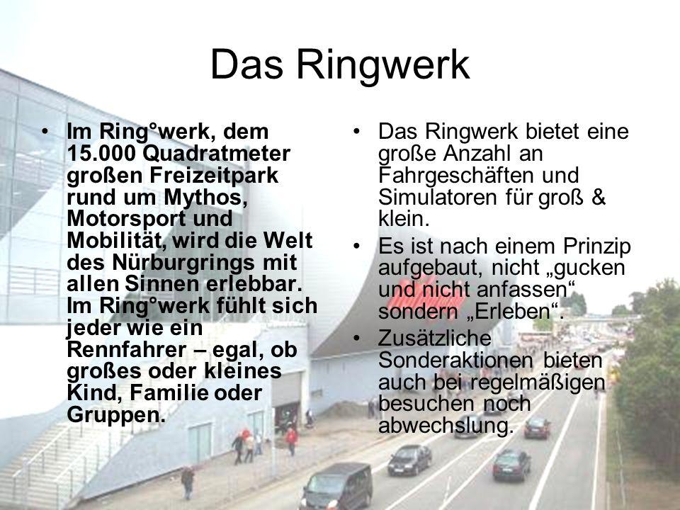Das Ringwerk Im Ring°werk, dem 15.000 Quadratmeter großen Freizeitpark rund um Mythos, Motorsport und Mobilität, wird die Welt des Nürburgrings mit allen Sinnen erlebbar.