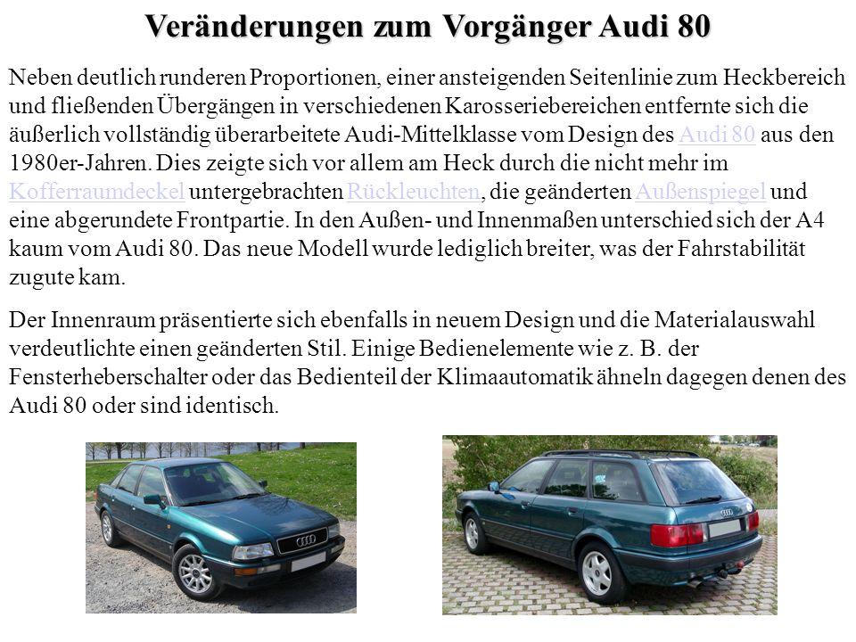 Veränderungen zum Vorgänger Audi 80 Neben deutlich runderen Proportionen, einer ansteigenden Seitenlinie zum Heckbereich und fließenden Übergängen in