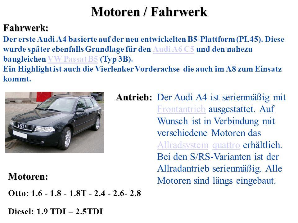 Motoren / Fahrwerk Fahrwerk: Der erste Audi A4 basierte auf der neu entwickelten B5-Plattform (PL45). Diese wurde später ebenfalls Grundlage für den A