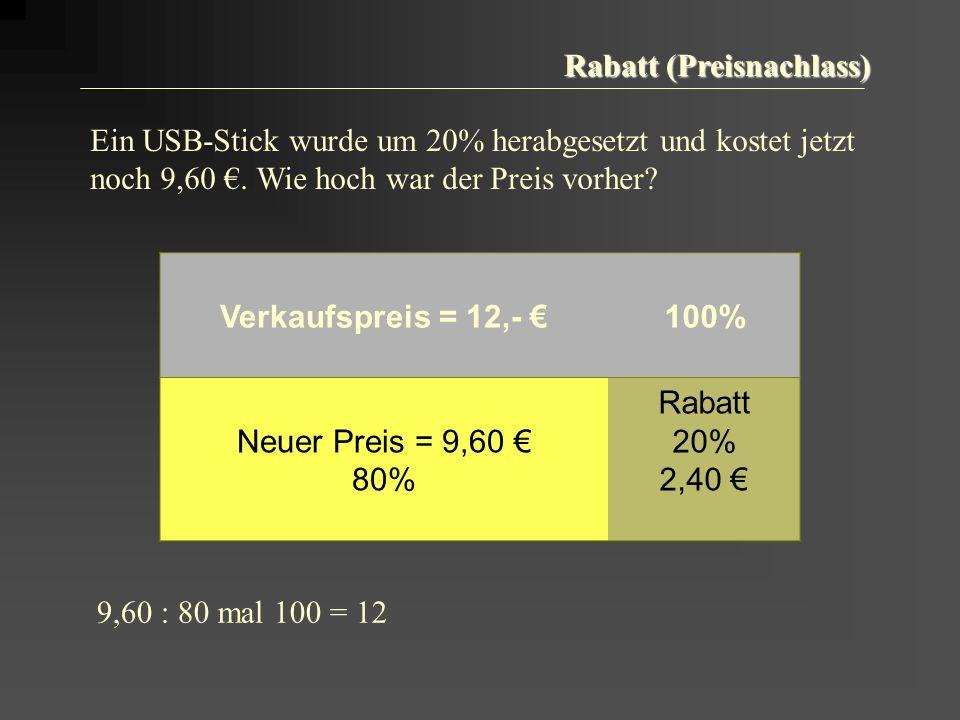 Rabatt (Preisnachlass) Verkaufspreis = 12,- 100% Neuer Preis = 9,60 80% Rabatt 20% 2,40 Ein USB-Stick wurde um 20% herabgesetzt und kostet jetzt noch 9,60.