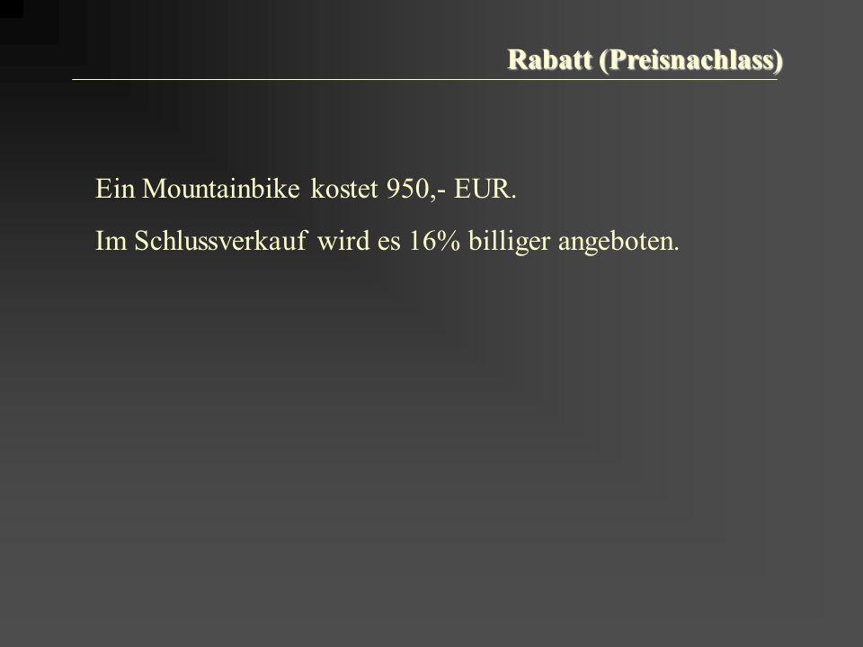 Rabatt (Preisnachlass) Ein Mountainbike kostet 950,- EUR.