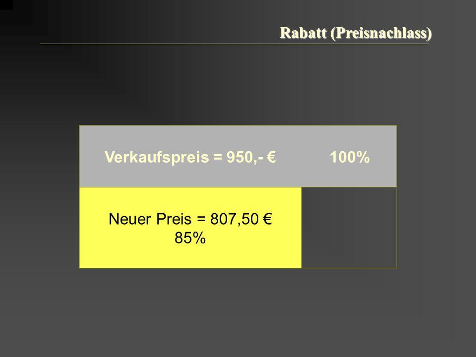 Rabatt (Preisnachlass) Verkaufspreis = 950,- 100% Neuer Preis = 807,50 85%