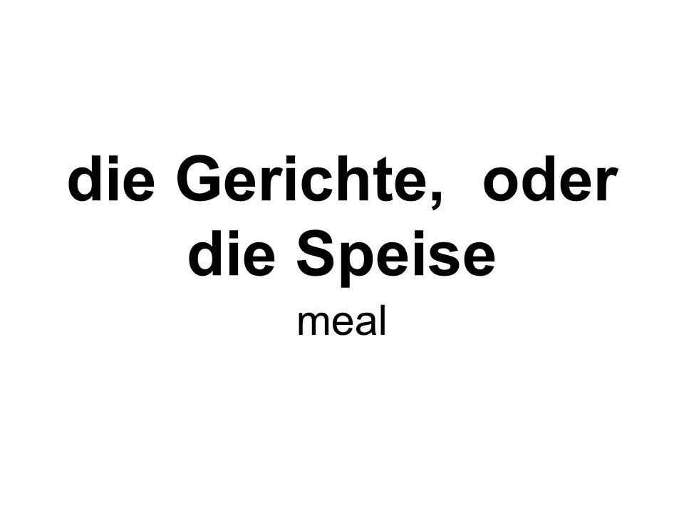 die Gerichte, oder die Speise meal
