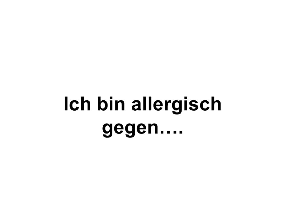 Ich bin allergisch gegen….